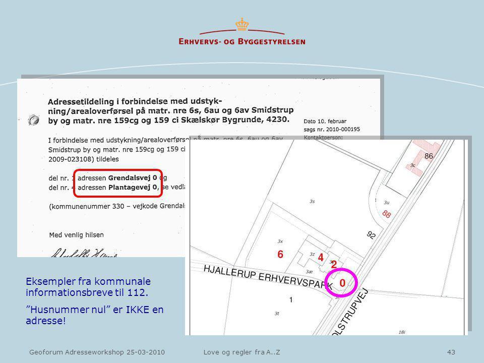 43Geoforum Adresseworkshop 25-03-2010Love og regler fra A..Z Eksempler fra kommunale informationsbreve til 112.