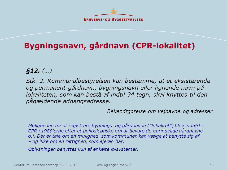 48Geoforum Adresseworkshop 25-03-2010Love og regler fra A..Z Bygningsnavn, gårdnavn (CPR-lokalitet) §12.