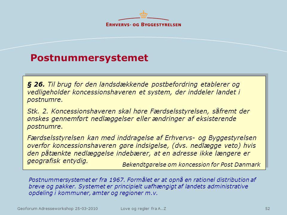 52Geoforum Adresseworkshop 25-03-2010Love og regler fra A..Z Postnummersystemet § 26.