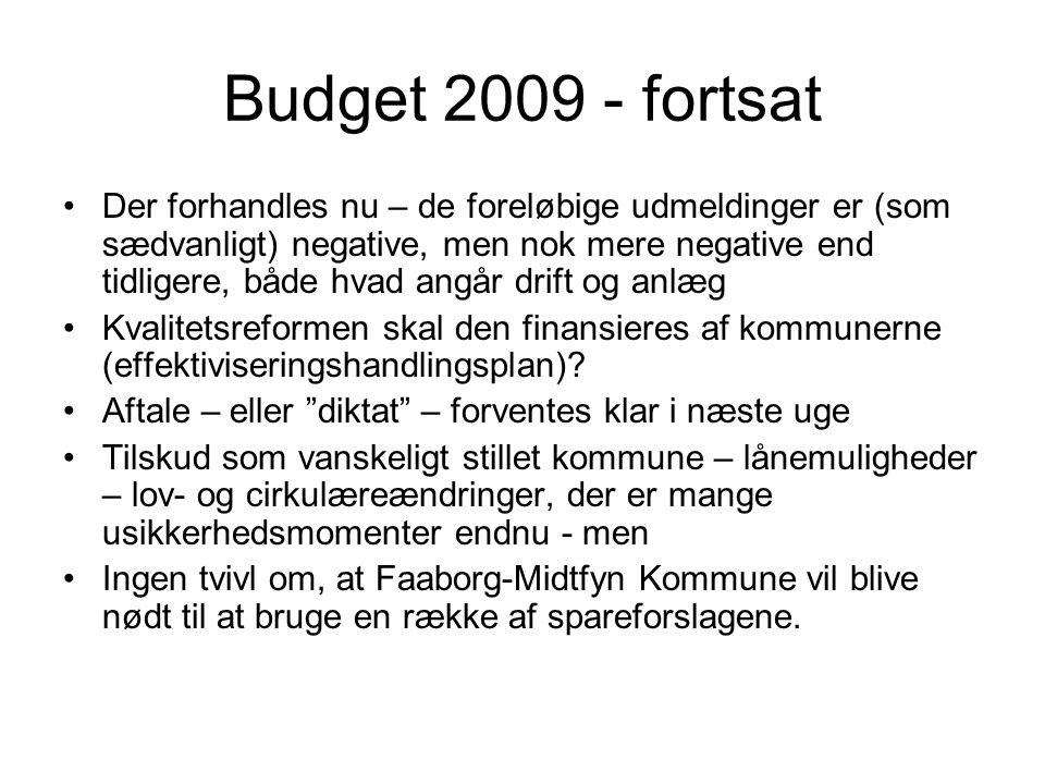 Budget 2009 - fortsat •Der forhandles nu – de foreløbige udmeldinger er (som sædvanligt) negative, men nok mere negative end tidligere, både hvad angår drift og anlæg •Kvalitetsreformen skal den finansieres af kommunerne (effektiviseringshandlingsplan).