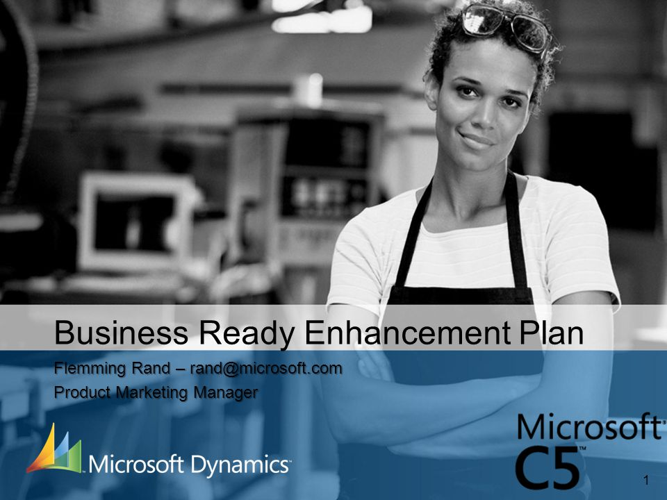 1 Business Ready Enhancement Plan Flemming Rand – rand@microsoft.com Product Marketing Manager