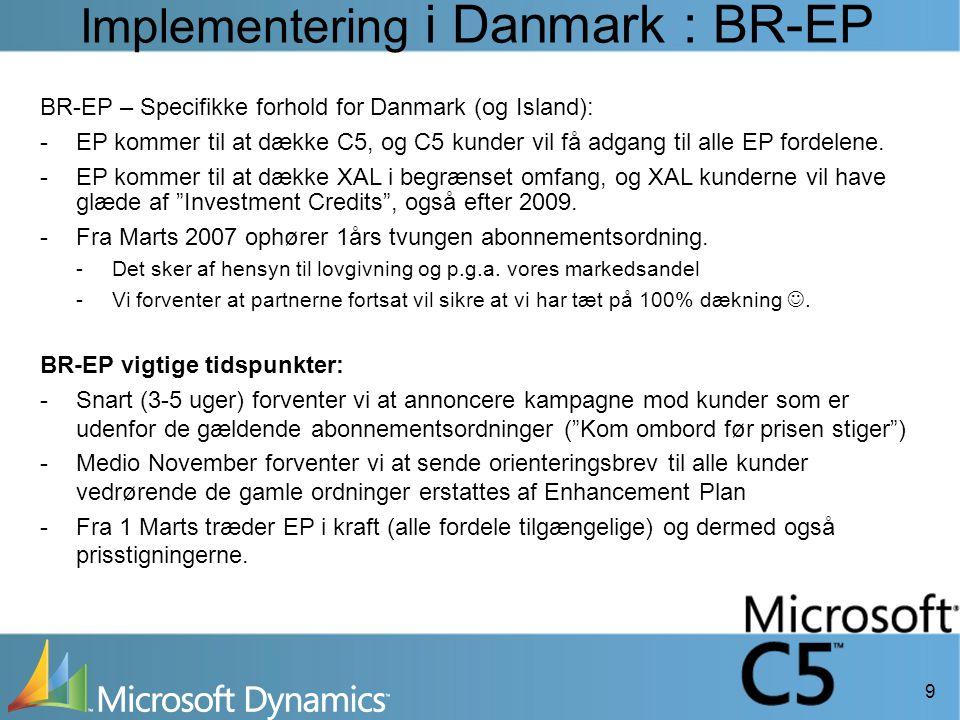 9 Implementering i Danmark : BR-EP BR-EP vigtige tidspunkter: -Snart (3-5 uger) forventer vi at annoncere kampagne mod kunder som er udenfor de gældende abonnementsordninger ( Kom ombord før prisen stiger ) -Medio November forventer vi at sende orienteringsbrev til alle kunder vedrørende de gamle ordninger erstattes af Enhancement Plan -Fra 1 Marts træder EP i kraft (alle fordele tilgængelige) og dermed også prisstigningerne.