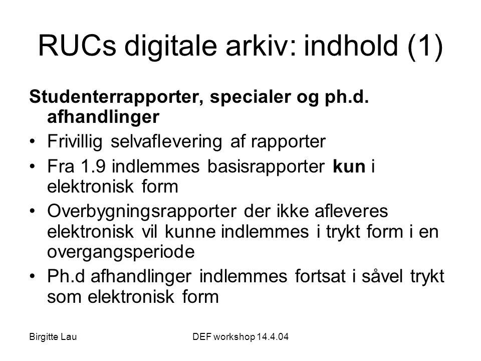 Birgitte LauDEF workshop 14.4.04 RUCs digitale arkiv: indhold (1) Studenterrapporter, specialer og ph.d.