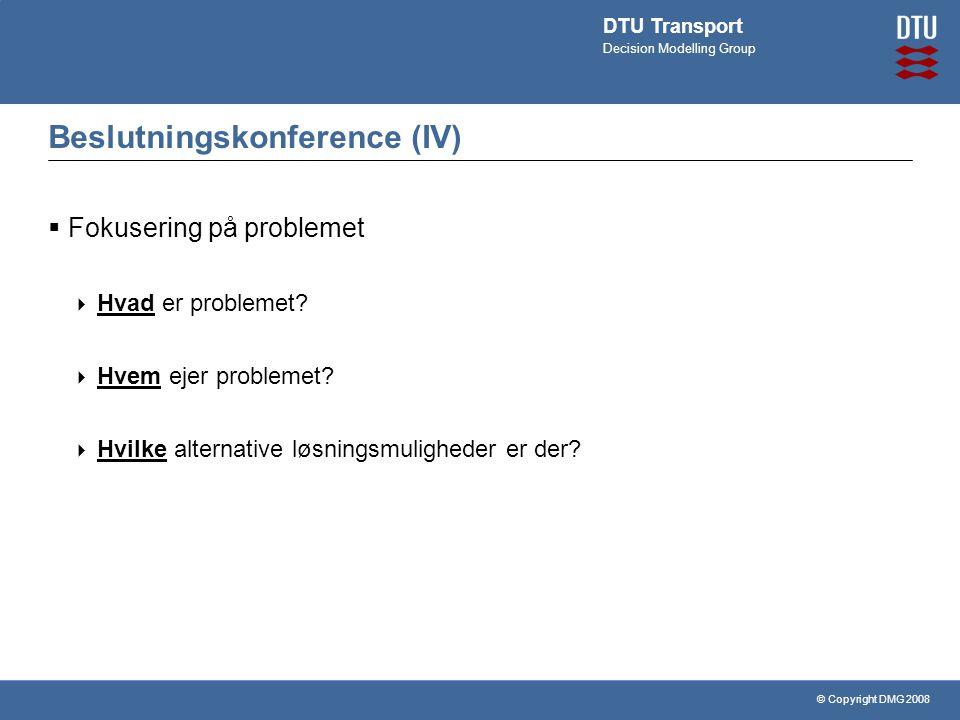 © Copyright DMG 2008 DTU Transport Decision Modelling Group Beslutningskonference (IV)  Fokusering på problemet  Hvad er problemet.