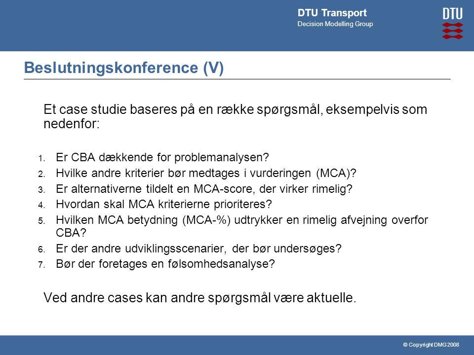 © Copyright DMG 2008 DTU Transport Decision Modelling Group Beslutningskonference (V) Et case studie baseres på en række spørgsmål, eksempelvis som nedenfor: 1.
