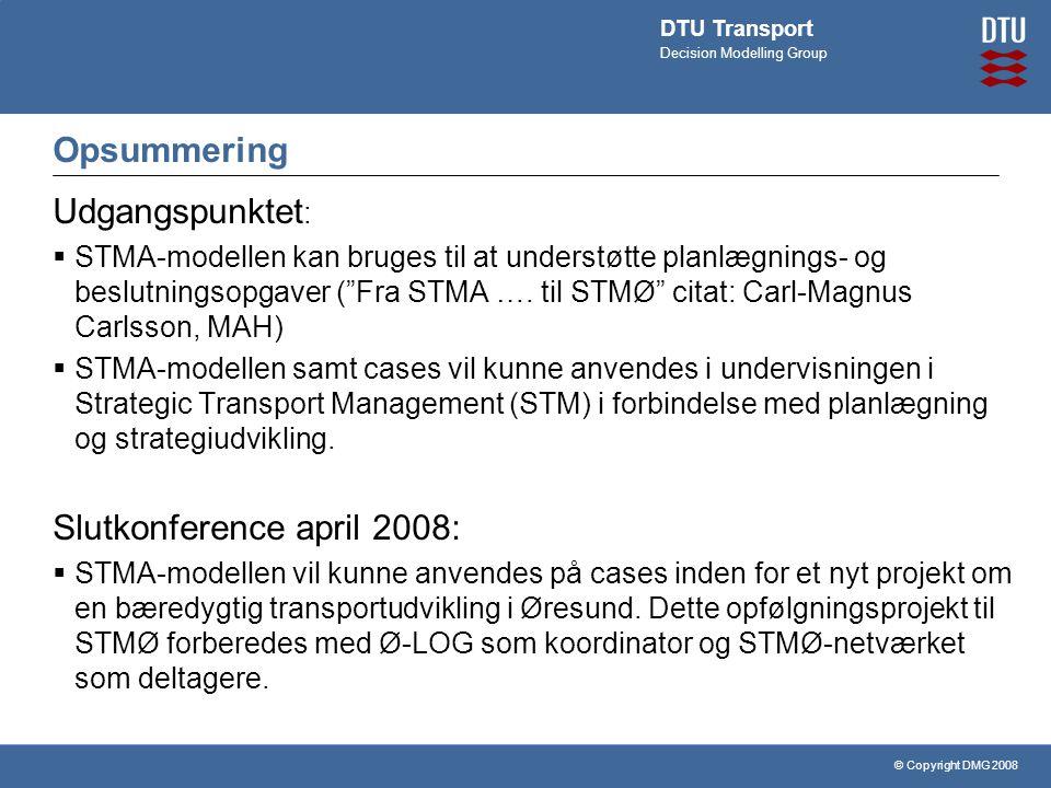 © Copyright DMG 2008 DTU Transport Decision Modelling Group Opsummering Udgangspunktet :  STMA-modellen kan bruges til at understøtte planlægnings- og beslutningsopgaver ( Fra STMA ….