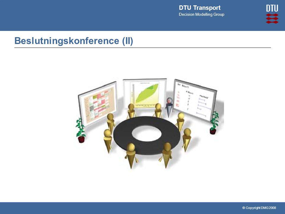 © Copyright DMG 2008 DTU Transport Decision Modelling Group Beslutningskonference (II)
