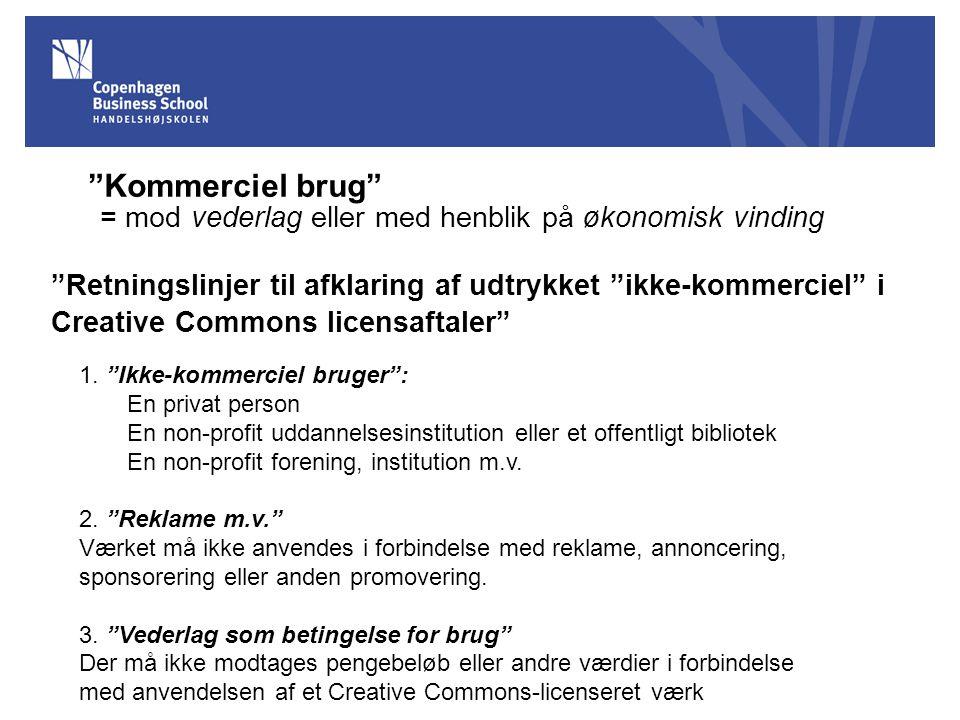Kommerciel brug = mod vederlag eller med henblik på økonomisk vinding Retningslinjer til afklaring af udtrykket ikke-kommerciel i Creative Commons licensaftaler 1.