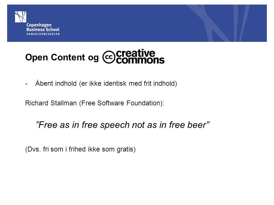 Open Content og -Åbent indhold (er ikke identisk med frit indhold) Richard Stallman (Free Software Foundation): Free as in free speech not as in free beer (Dvs.