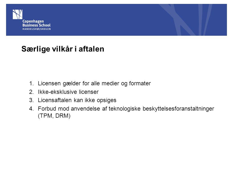 Særlige vilkår i aftalen 1.Licensen gælder for alle medier og formater 2.Ikke-eksklusive licenser 3.Licensaftalen kan ikke opsiges 4.Forbud mod anvendelse af teknologiske beskyttelsesforanstaltninger (TPM, DRM)