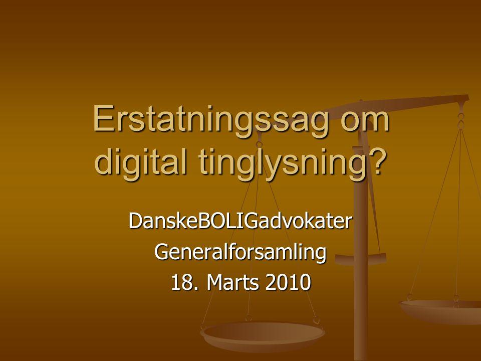Erstatningssag om digital tinglysning DanskeBOLIGadvokaterGeneralforsamling 18. Marts 2010