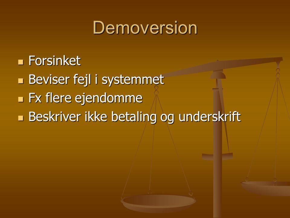 Demoversion  Forsinket  Beviser fejl i systemmet  Fx flere ejendomme  Beskriver ikke betaling og underskrift