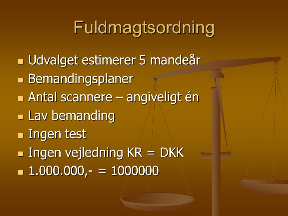 Fuldmagtsordning  Udvalget estimerer 5 mandeår  Bemandingsplaner  Antal scannere – angiveligt én  Lav bemanding  Ingen test  Ingen vejledning KR = DKK  1.000.000,- = 1000000