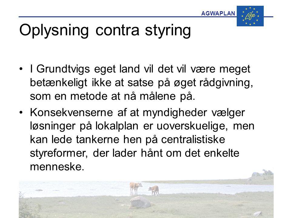 AGWAPLAN Oplysning contra styring •I Grundtvigs eget land vil det vil være meget betænkeligt ikke at satse på øget rådgivning, som en metode at nå målene på.