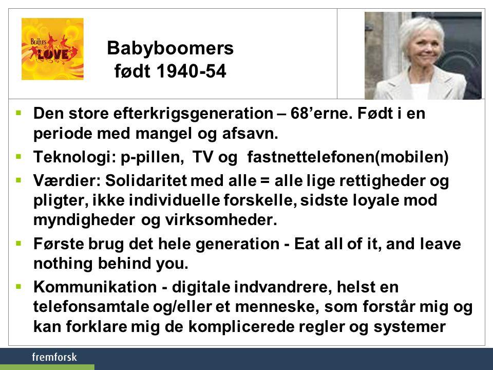 Babyboomers født 1940-54  Den store efterkrigsgeneration – 68'erne.