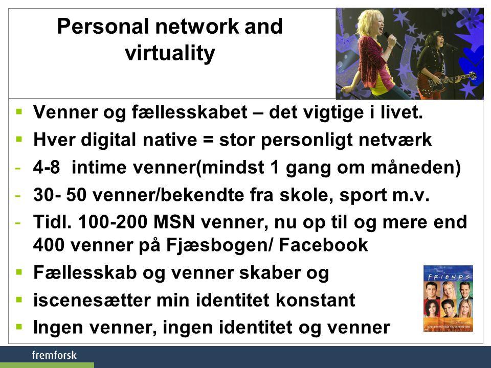 Personal network and virtuality  Venner og fællesskabet – det vigtige i livet.