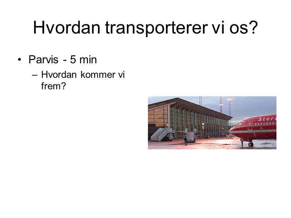 Hvordan transporterer vi os •Parvis - 5 min –Hvordan kommer vi frem