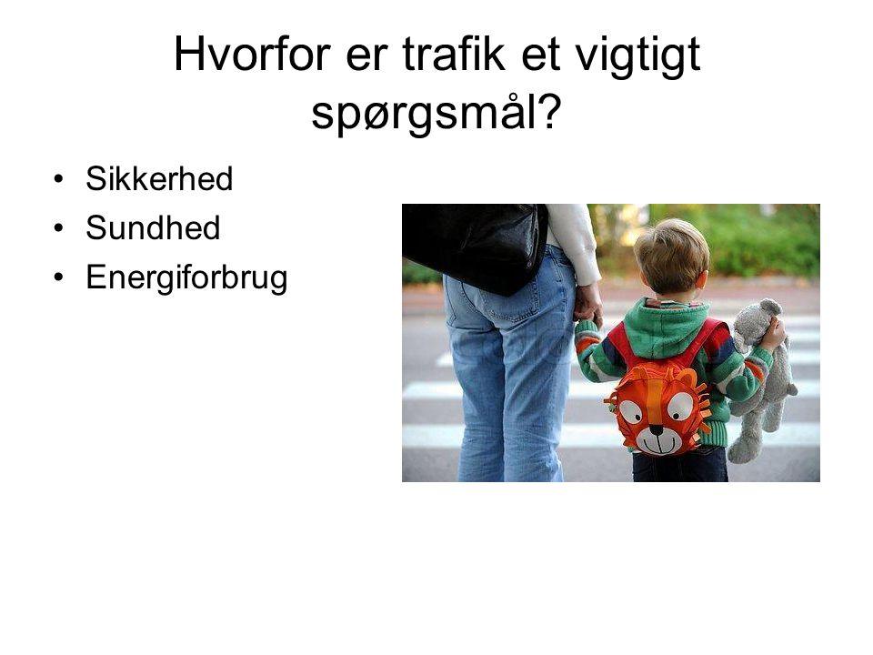 Hvorfor er trafik et vigtigt spørgsmål •Sikkerhed •Sundhed •Energiforbrug