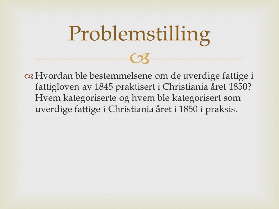   Hvordan ble bestemmelsene om de uverdige fattige i fattigloven av 1845 praktisert i Christiania året 1850.