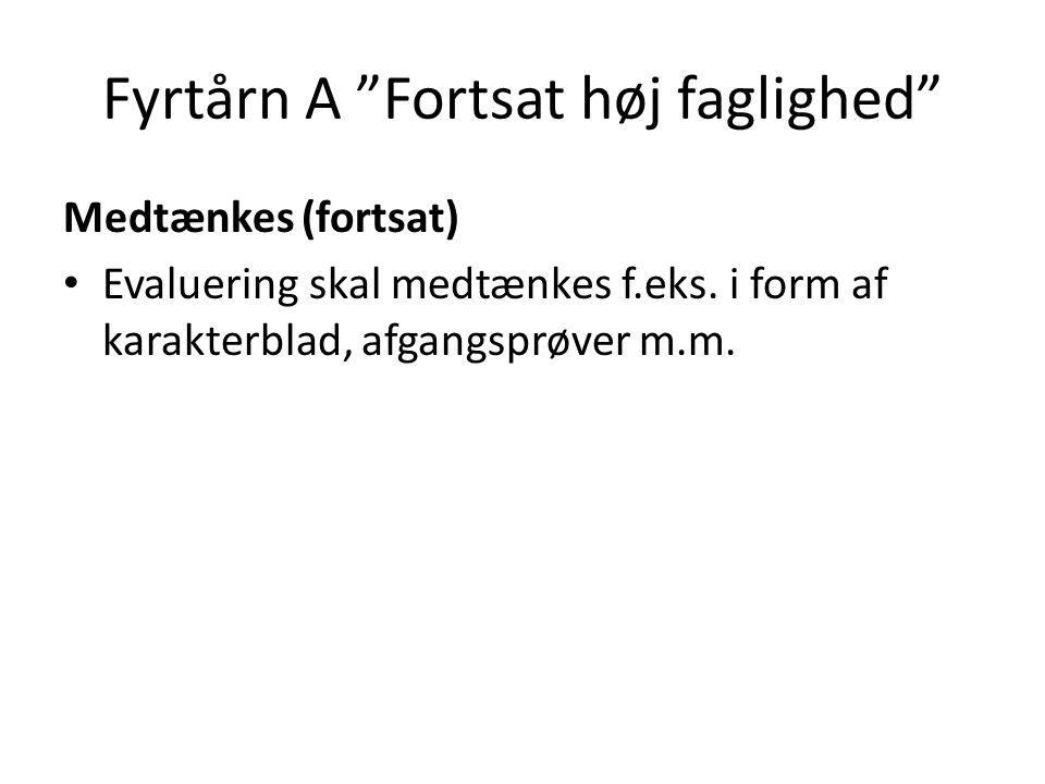Fyrtårn A Fortsat høj faglighed Medtænkes (fortsat) • Evaluering skal medtænkes f.eks.