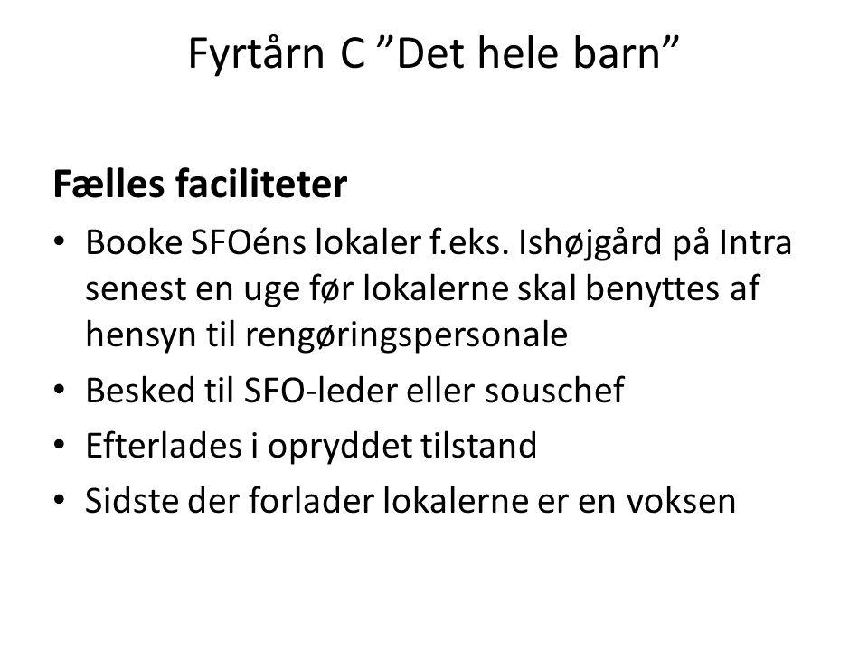 Fyrtårn C Det hele barn Fælles faciliteter • Booke SFOéns lokaler f.eks.