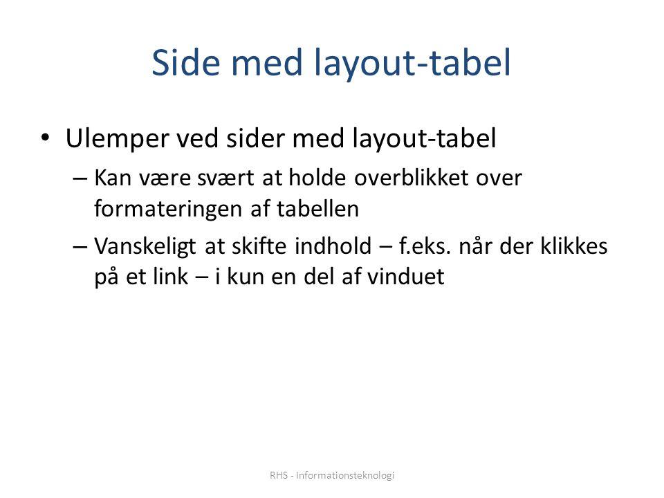 Side med layout-tabel • Ulemper ved sider med layout-tabel – Kan være svært at holde overblikket over formateringen af tabellen – Vanskeligt at skifte indhold – f.eks.