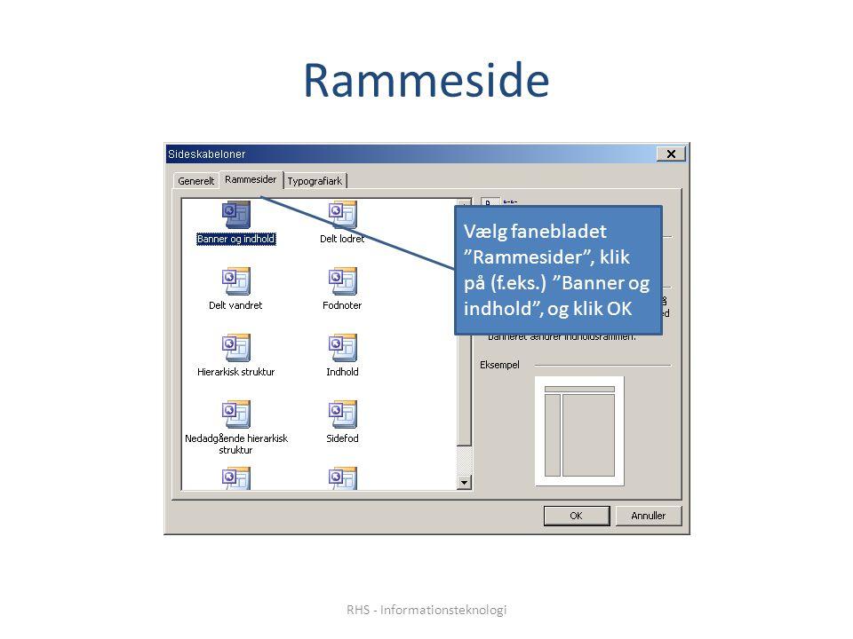 Rammeside Vælg fanebladet Rammesider , klik på (f.eks.) Banner og indhold , og klik OK RHS - Informationsteknologi