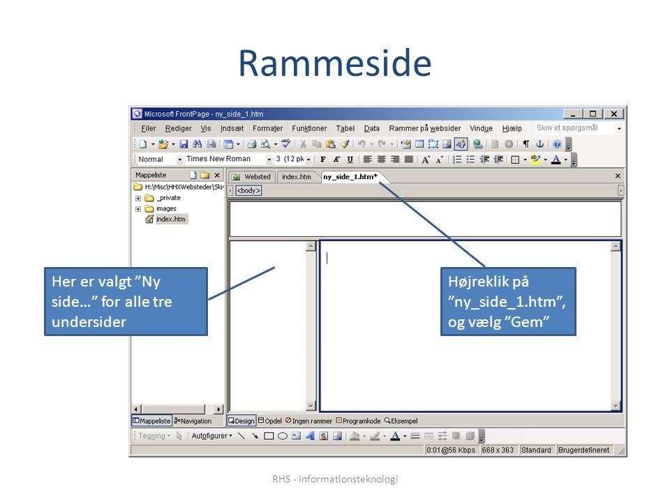 Rammeside Her er valgt Ny side… for alle tre undersider Højreklik på ny_side_1.htm , og vælg Gem RHS - Informationsteknologi