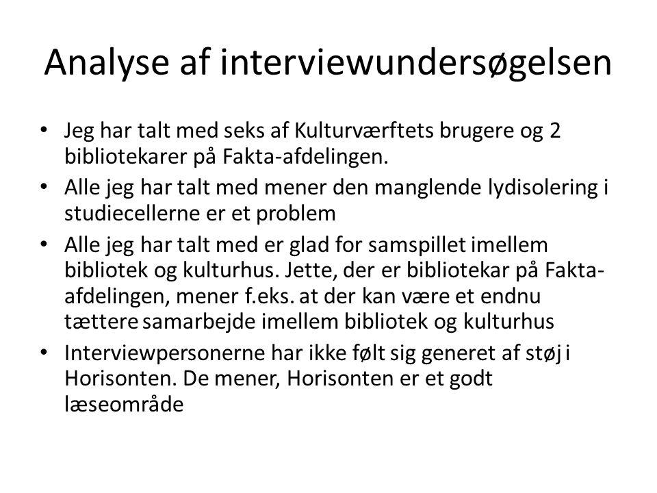 Analyse af interviewundersøgelsen • Jeg har talt med seks af Kulturværftets brugere og 2 bibliotekarer på Fakta-afdelingen.