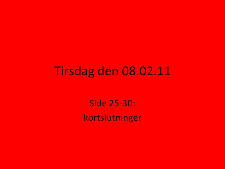 Tirsdag den 08.02.11 Side 25-30: kortslutninger