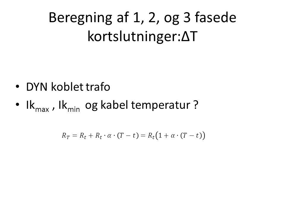 Beregning af 1, 2, og 3 fasede kortslutninger:ΔT • DYN koblet trafo • Ik max, Ik min og kabel temperatur ?