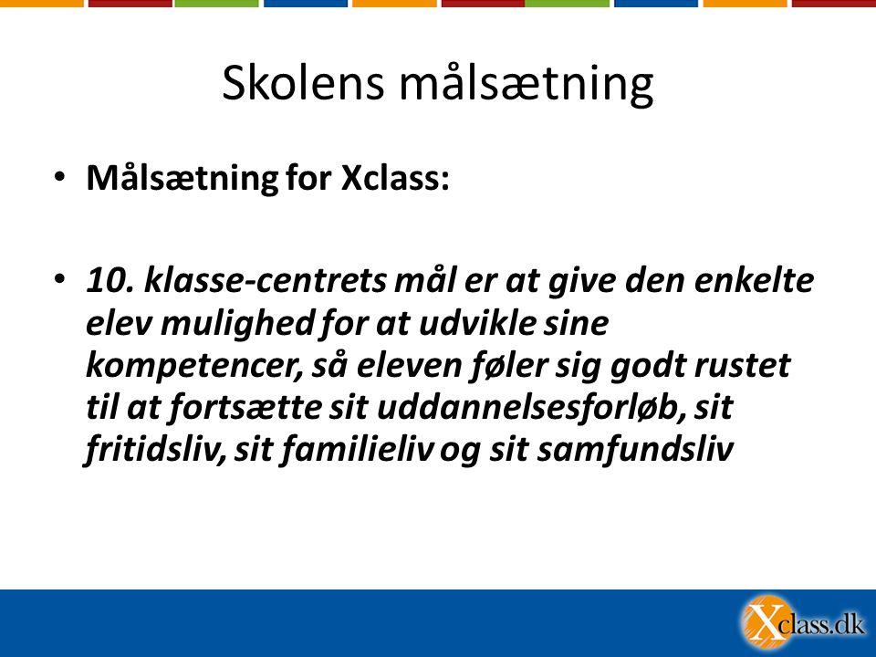 Skolens målsætning • Målsætning for Xclass: • 10.