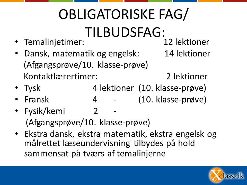 OBLIGATORISKE FAG/ TILBUDSFAG: • Temalinjetimer: 12 lektioner • Dansk, matematik og engelsk: 14 lektioner (Afgangsprøve/10.
