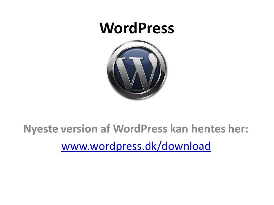 WordPress Nyeste version af WordPress kan hentes her: www.wordpress.dk/download