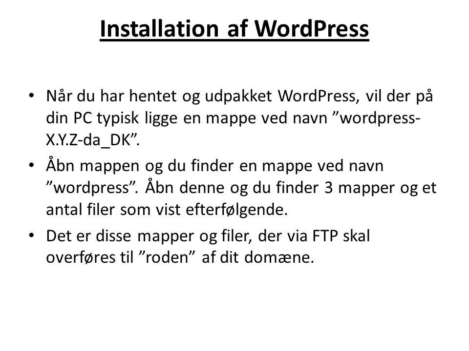 Installation af WordPress • Når du har hentet og udpakket WordPress, vil der på din PC typisk ligge en mappe ved navn wordpress- X.Y.Z-da_DK .