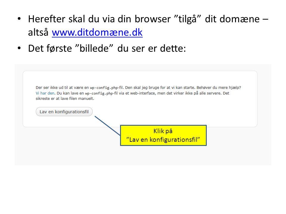 • Herefter skal du via din browser tilgå dit domæne – altså www.ditdomæne.dkwww.ditdomæne.dk • Det første billede du ser er dette: Klik på Lav en konfigurationsfil
