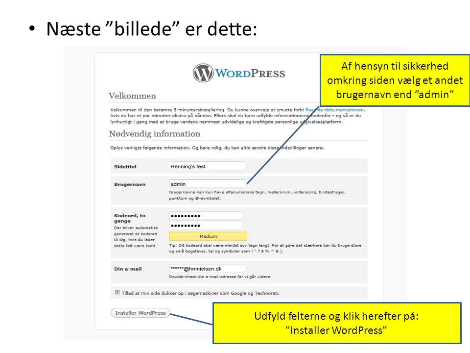 • Næste billede er dette: Udfyld felterne og klik herefter på: Installer WordPress Af hensyn til sikkerhed omkring siden vælg et andet brugernavn end admin