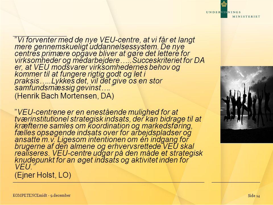 KOMPETENCEmidt - 9.december Side 14 Vi forventer med de nye VEU-centre, at vi får et langt mere gennemskueligt uddannelsessystem.