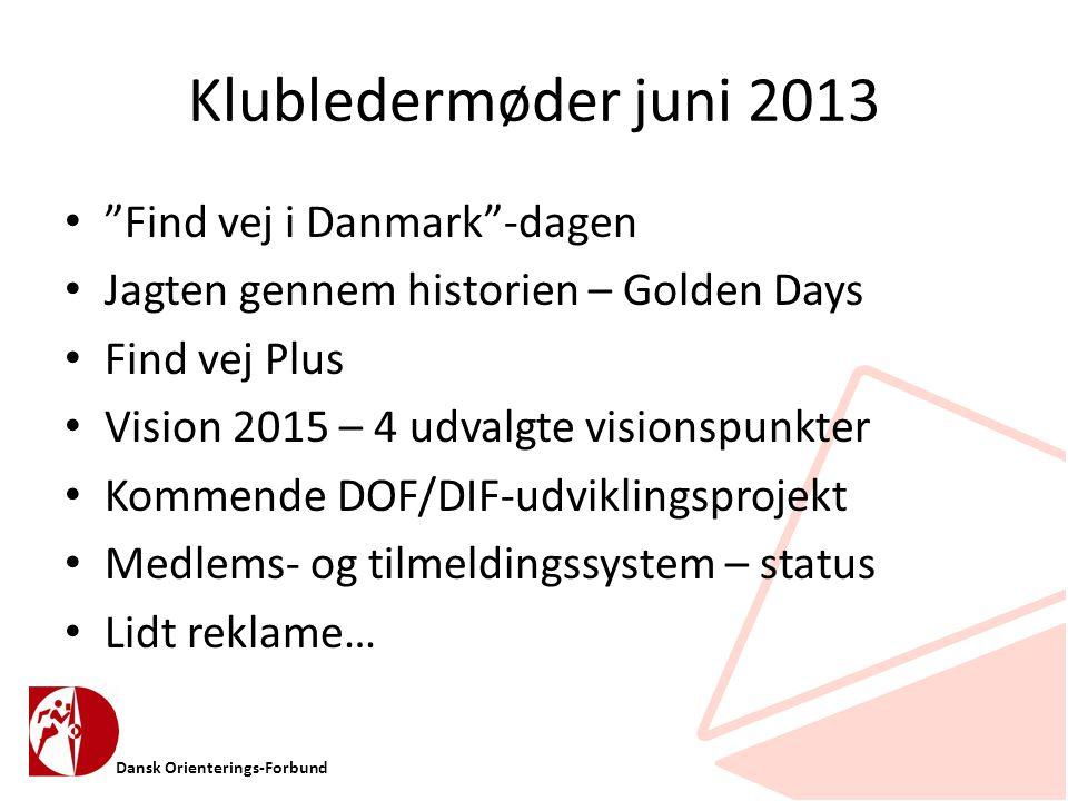 Dansk Orienterings-Forbund Klubledermøder juni 2013 • Find vej i Danmark -dagen • Jagten gennem historien – Golden Days • Find vej Plus • Vision 2015 – 4 udvalgte visionspunkter • Kommende DOF/DIF-udviklingsprojekt • Medlems- og tilmeldingssystem – status • Lidt reklame…