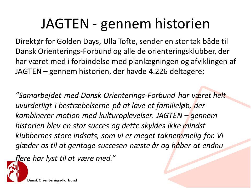 Dansk Orienterings-Forbund JAGTEN - gennem historien Direktør for Golden Days, Ulla Tofte, sender en stor tak både til Dansk Orienterings-Forbund og alle de orienteringsklubber, der har været med i forbindelse med planlægningen og afviklingen af JAGTEN – gennem historien, der havde 4.226 deltagere: Samarbejdet med Dansk Orienterings-Forbund har været helt uvurderligt i bestræbelserne på at lave et familieløb, der kombinerer motion med kulturoplevelser.