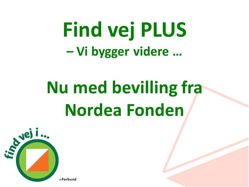 Dansk Orienterings-Forbund Find vej PLUS – Vi bygger videre … Nu med bevilling fra Nordea Fonden
