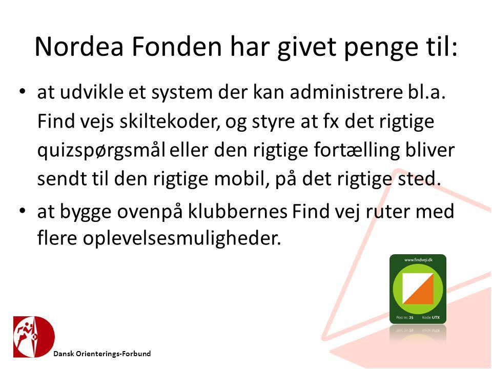 Dansk Orienterings-Forbund Nordea Fonden har givet penge til: • at udvikle et system der kan administrere bl.a.