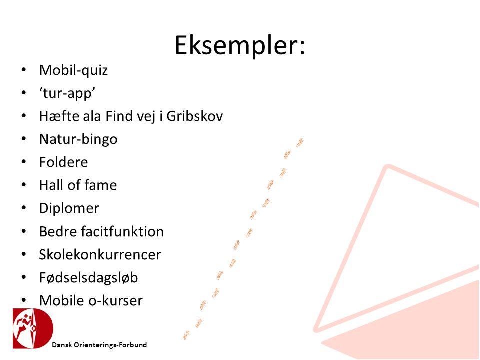 Dansk Orienterings-Forbund Eksempler: • Mobil-quiz • 'tur-app' • Hæfte ala Find vej i Gribskov • Natur-bingo • Foldere • Hall of fame • Diplomer • Bedre facitfunktion • Skolekonkurrencer • Fødselsdagsløb • Mobile o-kurser