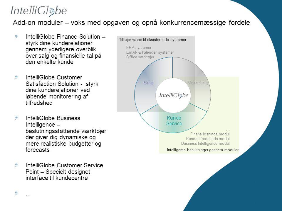 SalgMarketing Kunde Service Intelligente beslutninger gennem moduler Tilføjer værdi til eksisterende systemer ERP-systemer Email- & kalender systemer Office værktøjer …...
