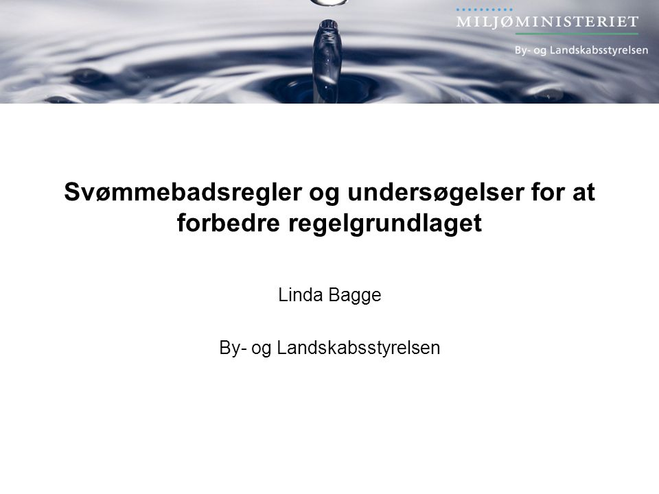 Svømmebadsregler og undersøgelser for at forbedre regelgrundlaget Linda Bagge By- og Landskabsstyrelsen