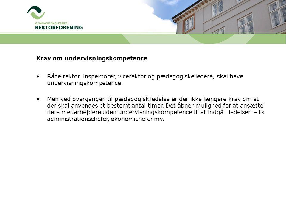 Krav om undervisningskompetence •Både rektor, inspektorer, vicerektor og pædagogiske ledere, skal have undervisningskompetence.