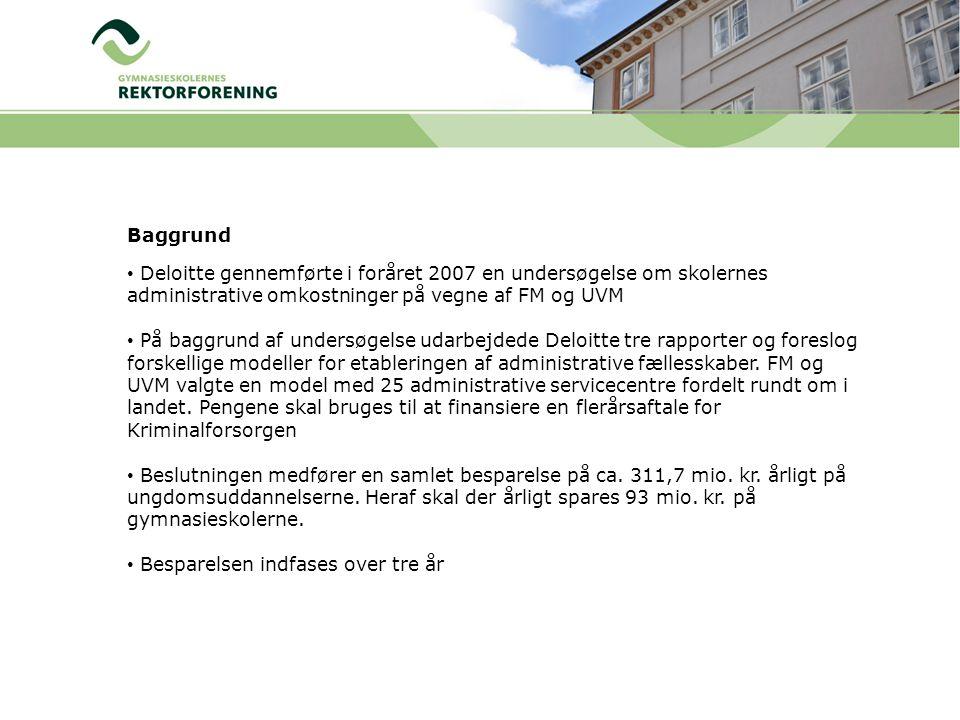 Baggrund • Deloitte gennemførte i foråret 2007 en undersøgelse om skolernes administrative omkostninger på vegne af FM og UVM • På baggrund af undersøgelse udarbejdede Deloitte tre rapporter og foreslog forskellige modeller for etableringen af administrative fællesskaber.