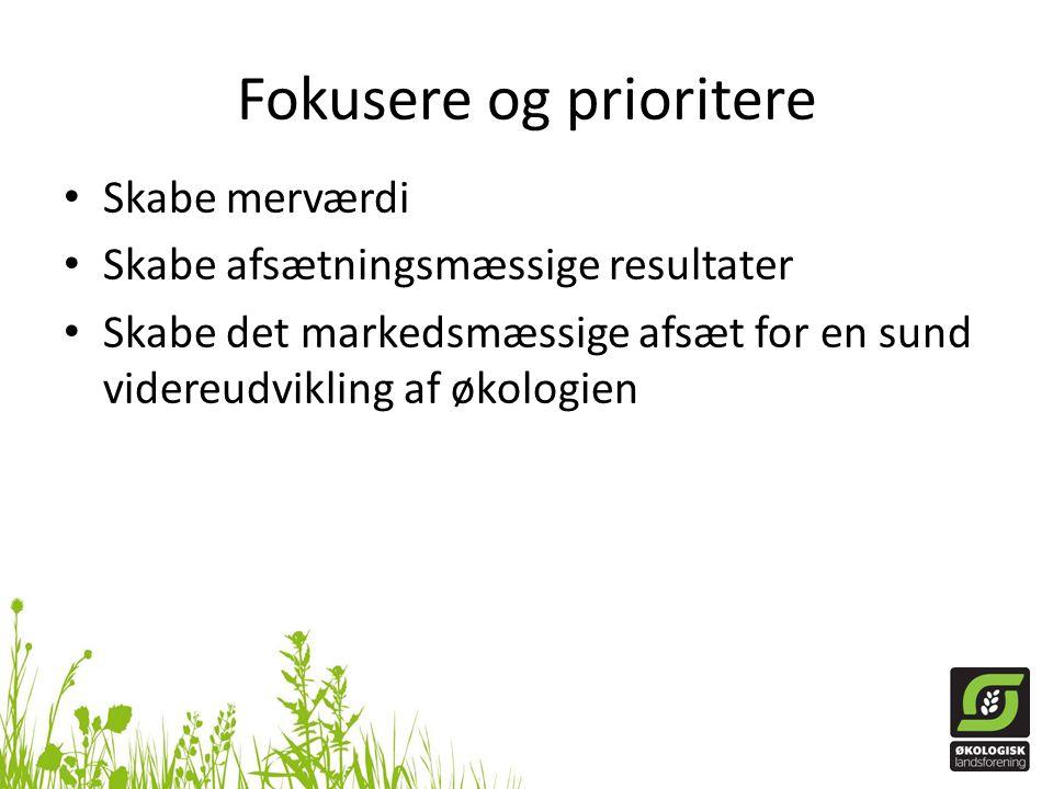 Fokusere og prioritere • Skabe merværdi • Skabe afsætningsmæssige resultater • Skabe det markedsmæssige afsæt for en sund videreudvikling af økologien