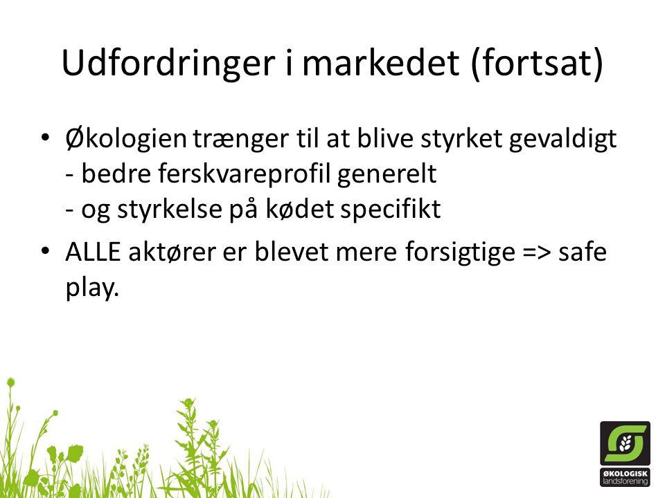 Udfordringer i markedet (fortsat) • Økologien trænger til at blive styrket gevaldigt - bedre ferskvareprofil generelt - og styrkelse på kødet specifikt • ALLE aktører er blevet mere forsigtige => safe play.