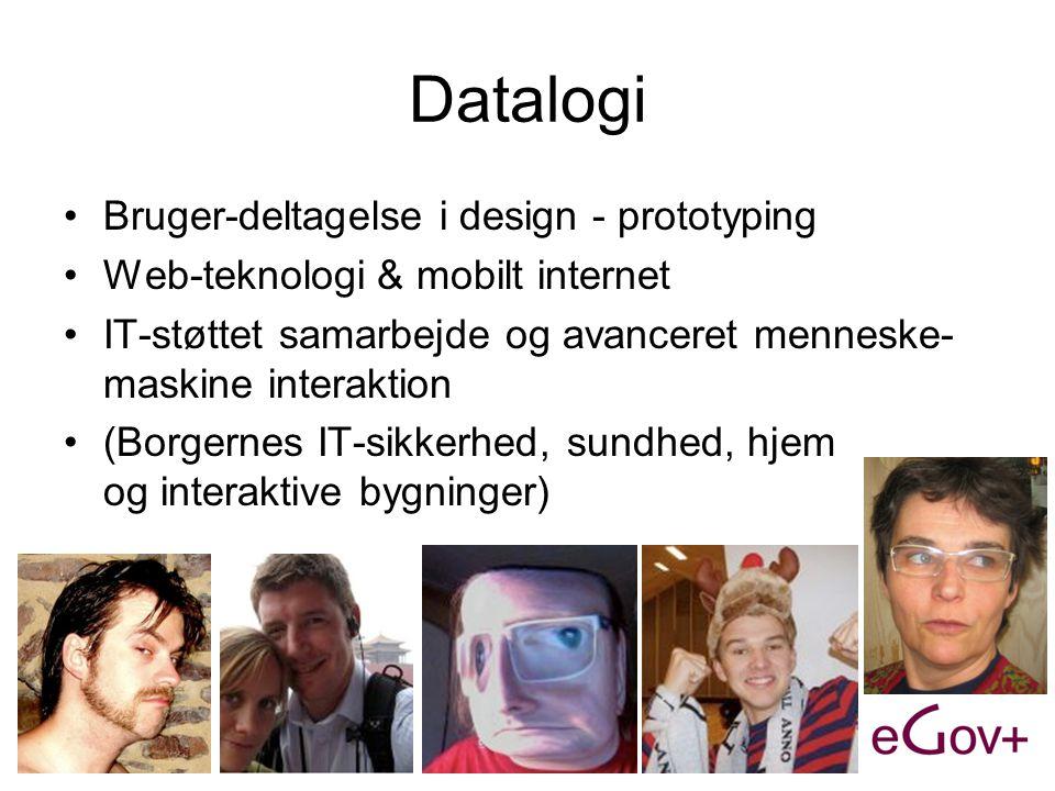 Datalogi •Bruger-deltagelse i design - prototyping •Web-teknologi & mobilt internet •IT-støttet samarbejde og avanceret menneske- maskine interaktion •(Borgernes IT-sikkerhed, sundhed, hjem og interaktive bygninger)